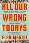 All Our Wrong Todays, by Elan Mastai
