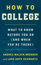 How to College: What to Know Before You Go (And When You're There), by Andrea Malkin Brenner and Lara Hope Schwartz